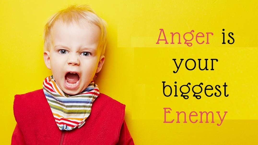Anger is your Biggest Enemy