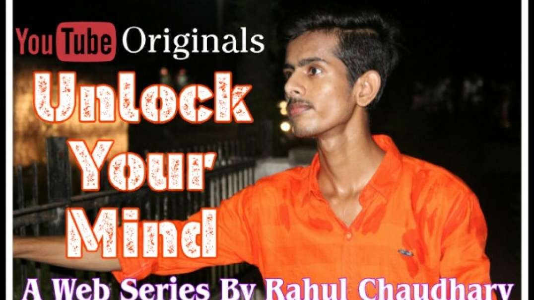 Unlock Your Mind Webseries |  By Rahul Chaudhary